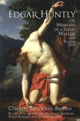 Edgar Huntly; or, Memoirs of a Sleep-Walker: With Additional Readings