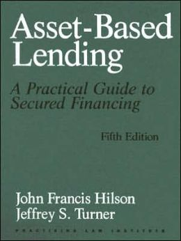 Asset-Based Lending: A Practical Guide to Secure Financing: Incorporating Release No. 3 August 2005 #8047