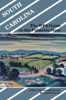 South Carolina: The WPA Guide to the Palmetto State