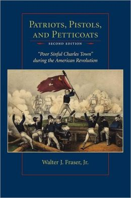 Patriots, Pistols, and Petticoats: Poor Sinful Charles Town During the American Revolution