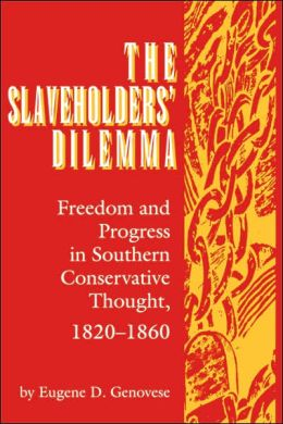 The Slaveholders' Dilemma: Freedom and Progress in Southern Conservative Thought, 1820-1860