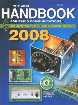 The ARRL Handbook for Radio Communications 2008: The Comprehensive RF Engineering Reference