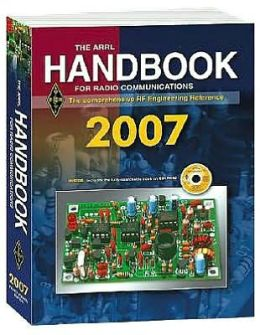 ARRL Handbook for Radio Communications 2007: The Comprehensive RF Engineering Reference