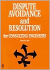 Dispute Avoidance and Resolution for Consulting Engineers