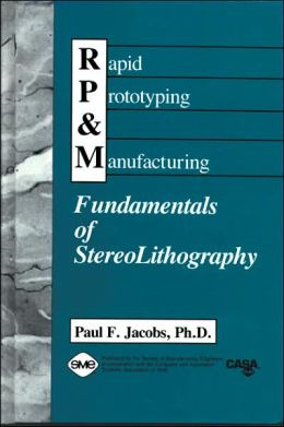 Rapid Prototyping and Manufacturing: Fundamentals of StereoLithography