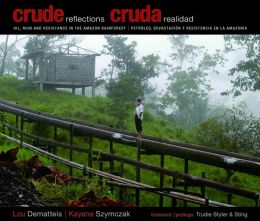 Crude Reflections / Cruda Realidad: Oil, Ruin and Resistance in the Amazon Rainforest