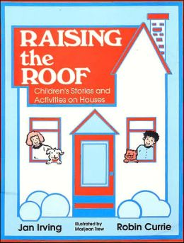 Raising the Roof: Children's Stories and Activities on Houses