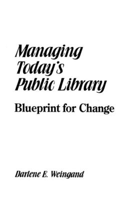 Managing Today's Public Library: Blueprint for Change
