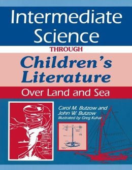 Intermediate Science Through Children's Literature: Over Land and Sea