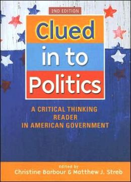 Clued In To Politics: A Critical Thinking Reader In American Government, 2nd Edition