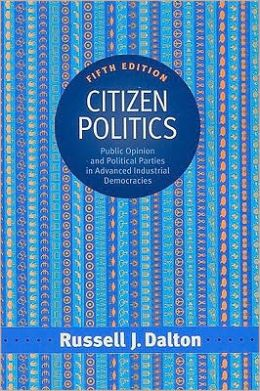 Citizen Politics: Public Opinion and Political Parties In Advanced Industrial Democracies, 5th Edition