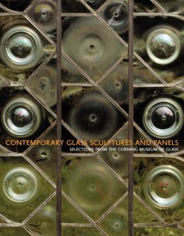 Contemporary Glass Sculptures and Panels: Selections from the Corning Museum of Glass