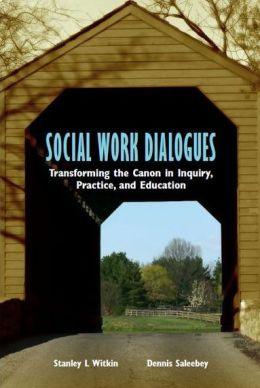 Social Work Dialogues: Transforming the Canon in Inquiry, Practice, and Education