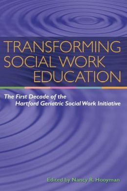 Transforming Social Work Education: The First Decade of the Hartford Geriatric Social Work Initiative