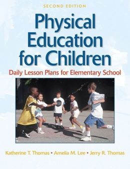Physical Education for Children:Daily Lesson Plan Elem School-2E