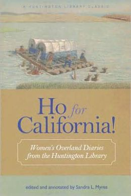 Ho for California!: Women's Overland Diaries from the Huntington Library