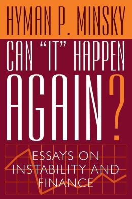 Can It Happen Again?: Essays on Instability and Finance