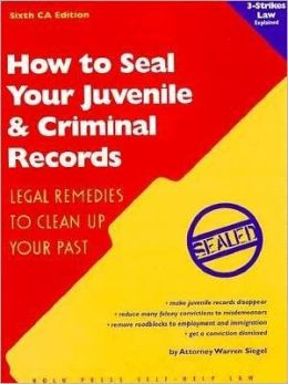 How to Seal Your Juvenile and Criminal Records: Legal Remedies to Clean Up Your Past