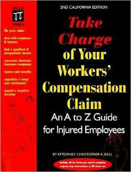 Take Charge of Your Workers' Compensation Claim: An A to Z for Injured Employees