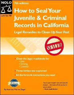 How to Seal Your Juvenile and Criminal Records in California: Legal Remedies to Clean Up Your Past