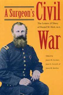 Surgeon's Civil War: The Letters and Diaries of Daniel M. Holt, M. D.