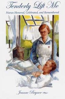Tenderly Lift Me: Nurses Honored, Celebrated, and Remembered