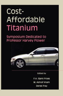 Cost-Affordable Titanium: Symposium Dedicated to Professor Harvey Flower