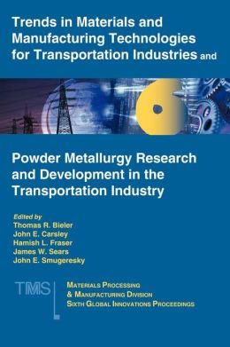 Trends in Materials and Manufacturing Technologies for Transportation Industries and Powder Metallurgy Research and Development in the Transportation Industry: 6th MPMD Global Innovations Symposium