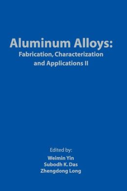 Aluminum Alloys: Fabrication, Characterization and Applications II