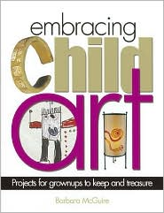 Embracing Child Art: Projects for Grown-Ups to Keep and Treasure