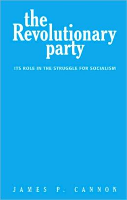Revolutionary Party: Its Role in the Struggle for Socialism