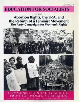 Abortion Rights, the ERA and the Rebirth of a Feminist Movement: Communist Continuity and the Fight for Women's Liberation: Documents of the Socialist Workers Party 1971-86