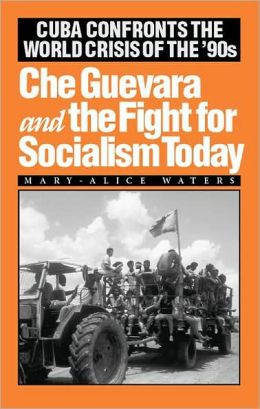 Che Guevara and the Fight for Socialism Today; Cuba Confronts the World Crisis of the '90s