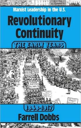 Revolutionary Continuity: The Early Years 1848-1917 (Marxist Leadership in the U.S.)