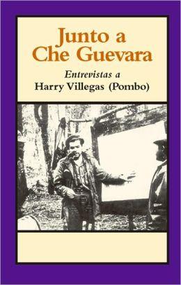 Junto a Che Guevara: Entrevistas a Harry Villegas (Pombo)