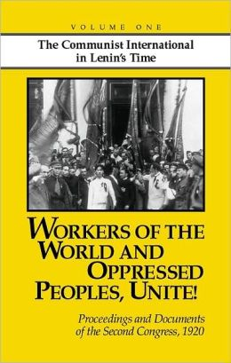 Workers of the World and Oppressed Peoples, Unite!: Proceedings and Documents of the Second Congress of the Communist International 1920