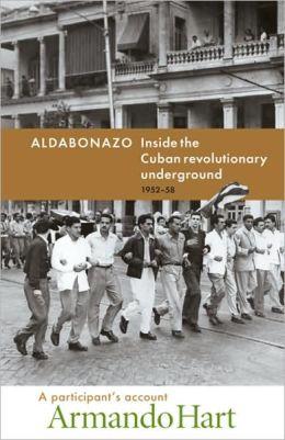 Aldabonazo: Inside the Cuban Revolutionary Underground 1952-58, a participant's Account