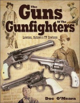 The Guns of the Gunfighters: Lawmen, Outlaws and Hollywood Cowboys