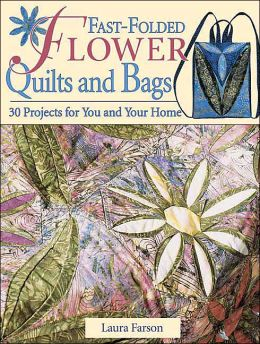 Fast-Folded Flower Quilts and Bags: 24 Projects for You and Your Home