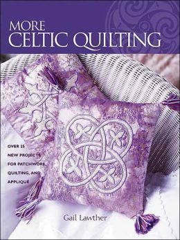 More Celtic Quilts: Over 25 Projects for Quilting, Patchwork and Applique