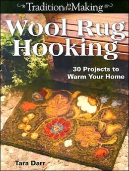 Wool Rug Hooking: 30 Projects to Warm Your Home