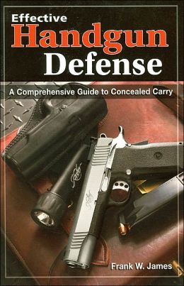 Effective Handgun Defense: A Comprehensive Guide to Concealed Carry