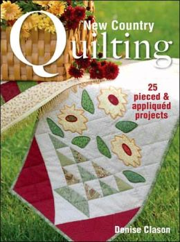 New Country Quilting: 25 Pieced and Appliqued Projects