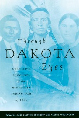 Through Dakota Eyes: Narrative Accounts of the Minnesota Indian War of 1862