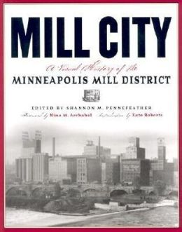 Mill City: A Visual History of the Minneapolis Mill District
