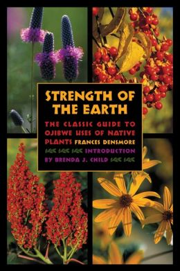 Strength of the Earth: The Classic Guide to Ojibwe Uses of Native Plants