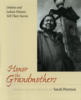 Honor the Grandmothers: Dakota and Lakota Women Tell Their Stories