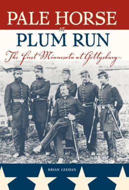 Pale Horse at Plum Run: The First Minnesota at Gettysburg