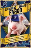Book Cover Image. Title: Slouching Toward Fargo:  A Two-Year Saga of Sinners and St. Paul Saints at the Bottom of the Bush Leagues with Bill Murray, Darryl Strawberry, Dakota Sadie and Me, Author: Neal Karlen