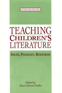 Teaching Children's Literature: Issues, Pedagogy, Resources
